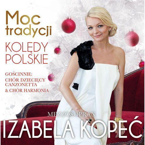 MOC TRADYCJA. KOLĘDY POLSKIE - Izabela KopeĆ (Płyta CD) (0602577146855)