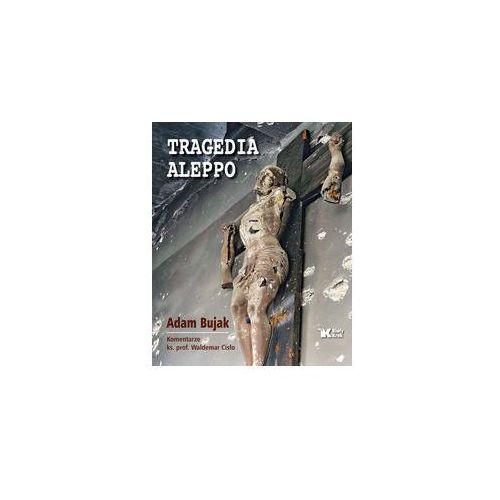 Tragedia Aleppo - Adam Bujak, Waldemar Cisło DARMOWA DOSTAWA KIOSK RUCHU, Adam Bujak|Waldemar Cisło