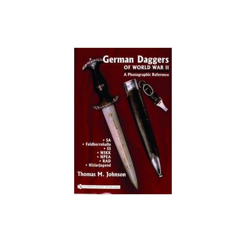 German Daggers of World War II - A Photographic Reference, Johnson, Thomas M.