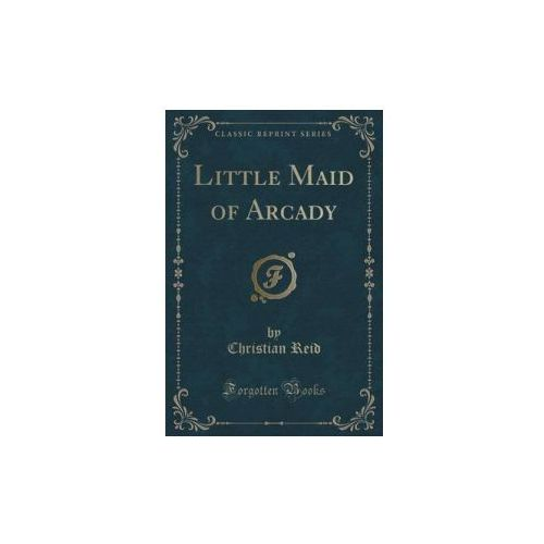 Little Maid of Arcady (Classic Reprint)