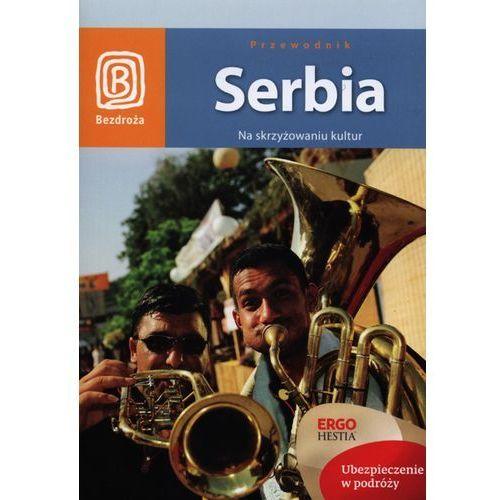OKAZJA - Serbia. Na skrzyżowaniu kultur. Wydanie 1 - wysyłamy w 24h (2014)