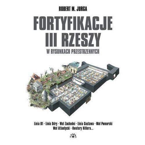 Fortyfikacje III Rzeszy w rysunkach przestrzennych (2013)
