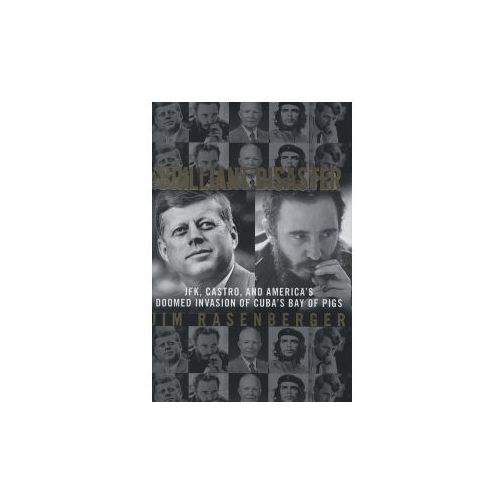 Brilliant Disaster: JFK, Castro and America's Doomed Invasion of Cuba's Bay of Pigs (9780709092773)