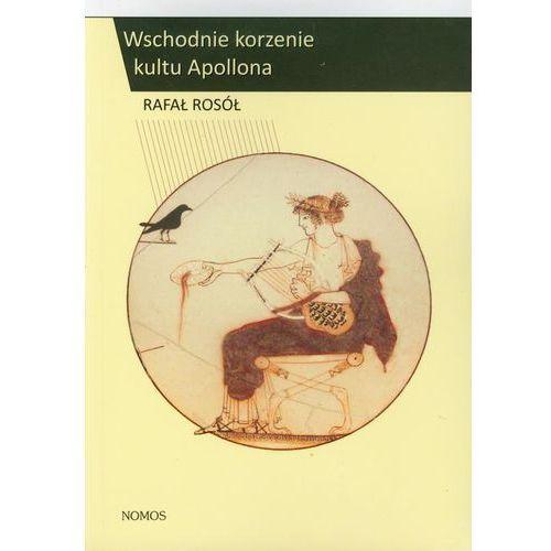 Wschodnie korzenie kultu Apollona - Rafał Rosół (152 str.)
