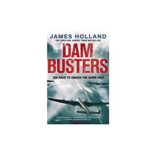 Dam Busters : The Race To Smash The Dams, 1943, Holland, James