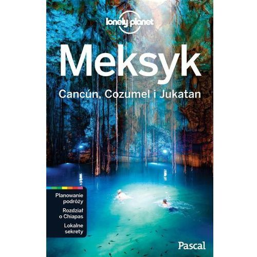 Meksyk Cancun Cozumel i Jukatan. Lonely Planet - (320 str.)