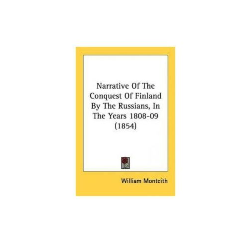 Narrative Of The Conquest Of Finland By The Russians, In The Years 1808-09 (1854) (9781437093087)