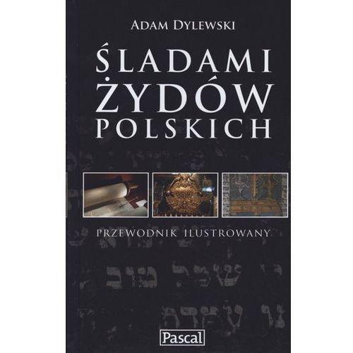 Śladami Żydów Polskich PASCAL Przewodnik Ilustrowany