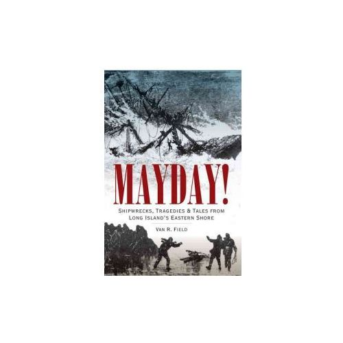 Mayday!: Shipwrecks, Tragedies & Tales from Long Island's Eastern Shore (9781596292475)
