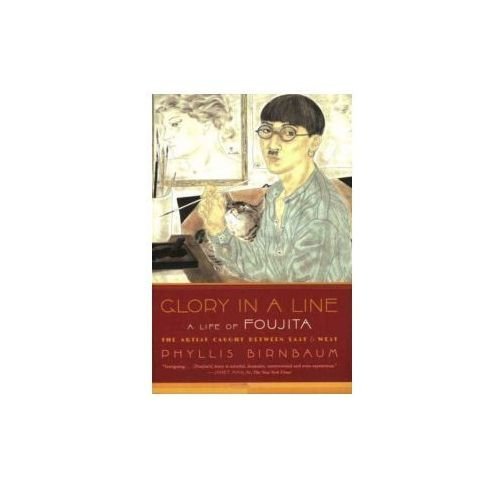 Glory in a Line: A Life of Foujita: The Artist Caught Between East & West (9780865479753)