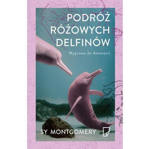 Podróż różowych delfinów. Wyprawa do Amazonii (9788365282323)
