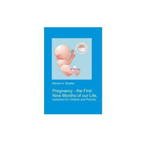 Pregnancy - The First Nine Months of Our Life explained for Children and Parents (9780755215737)