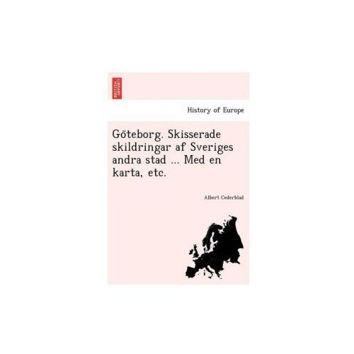 Go Teborg. Skisserade Skildringar AF Sveriges Andra Stad ... Med En Karta, Etc.
