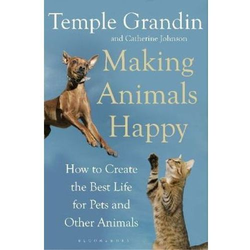 Making Animals Happy : How To Create The Best Life For Pets And Other Animals, Johnson, Catherine