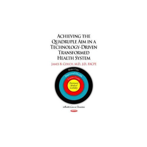 Achieving the Quadruple Aim in a Technology-Driven Transformed Health System (9781634821407)