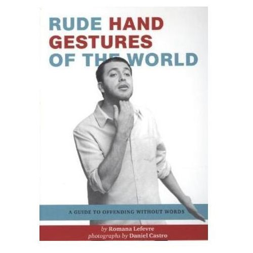 Rude Hand Gestures of the World (9780811878074)