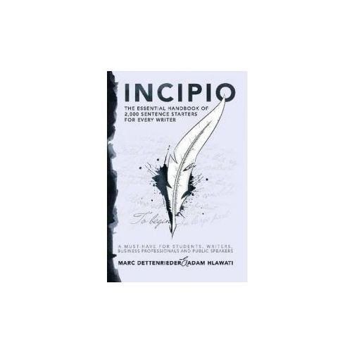 Incipio - the Essential Handbook of 2,000 Sentence Starters for Every Writer
