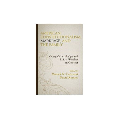 American Constitutionalism, Marriage, And The Family (9781498528177)