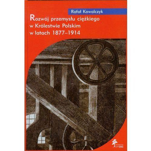 Rozwój przemysłu ciężkiego w Królestwie Polskim w latach 1877-1914 (188 str.)