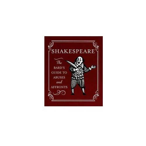 Shakespeare: The Bard's Guide To Abuses And Affronts (9780762453863)