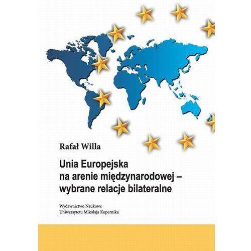 Unia Europejska na arenie międzynarodowej - wybrane relacje bilateralne (212 str.)