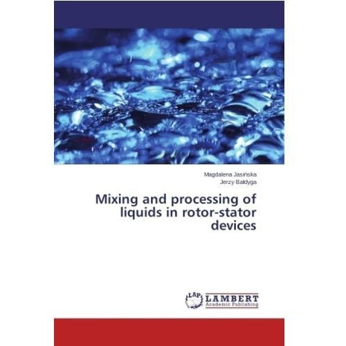 Mixing And Processing Of Liquids In Rotor - Stator Devices (9783659638671)