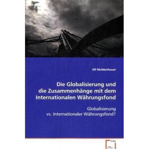 Die Globalisierung und die Zusammenhänge mit dem Internationalen Währungsfond (9783639049206)