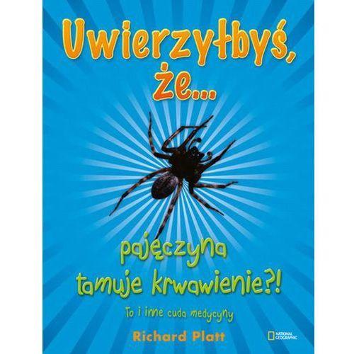 Uwierzyłbyś, że pajęczyna tamuje krwawienie?! To i inne cuda medycyny, oprawa miękka