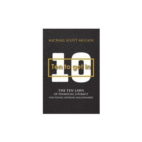 10 to Get in: The Ten Laws of Financial Literacy for Young Aspiring Millionaires (9781543913880)