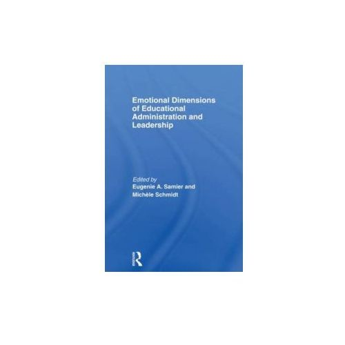 Emotional Dimensions of Educational Administration and Leadership (9780415686518)