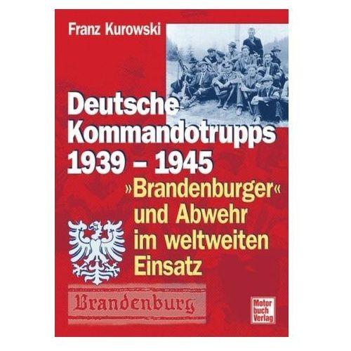 Deutsche Kommandotrupps 1939-1945, 'Brandenburger' und Abwehr im weltweiten Einsatz. Bd.1 (9783613020184)