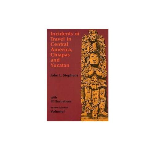 Incidents of Travel in Central America, Chiapas and Yucatan: v. 1 (9780486224046)