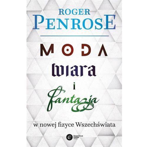 Moda, wiara i fantazja we współczesnej fizyce Wszechświata - Roger Penrose, Roger Penrose