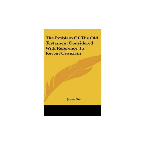 Problem Of The Old Testament Considered With Reference To Recent Criticism (9780548052389)