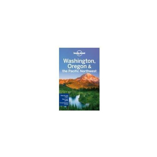 Waszyngton Oregon Północno-zachodni Pacyfik Lonely Planet Washington Oregon and the Pacific Northwest