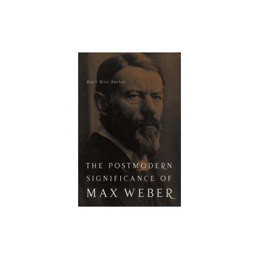 Postmodern Significance of Max Weber's Legacy: Disenchanting Disenchantment
