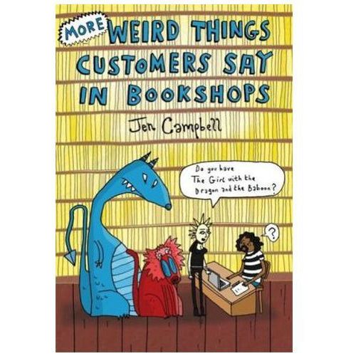More Weird Things Customers Say in Bookshops, Campbell, Jen