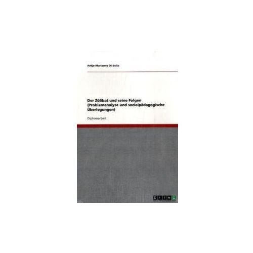 Der Zölibat und seine Folgen. Problemanalyse und sozialpädagogische Überlegungen (9783638687706)