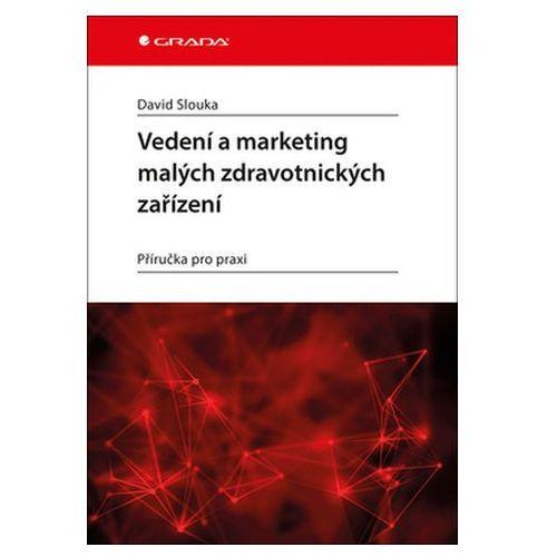 Vedení a marketing malých zdravotnických zařízení - Příručka pro praxi Slouka David (9788027104697)