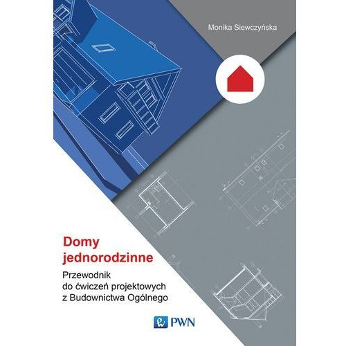 Domy jednorodzinne. Przewodnik do ćwiczeń projektowych z Budownictwa Ogólnego (140 str.)