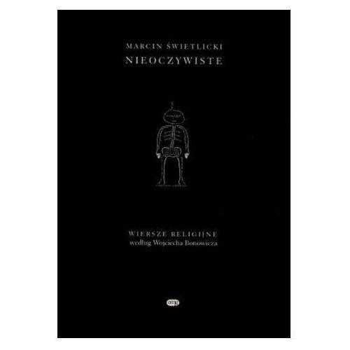 Nieoczywiste. Wiersze religijne według Wojciecha Bonowicza Marcin Świetlicki (9788392298090)