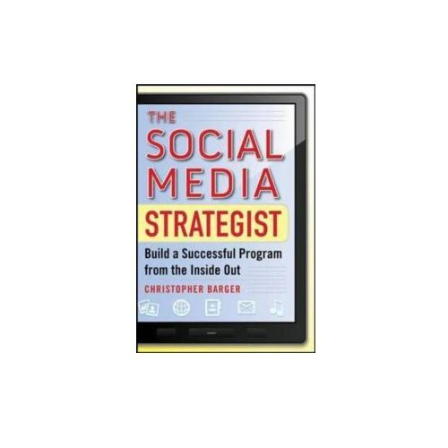 Social Media Strategist: Build a Successful Program from the Inside Out (9780071768252)