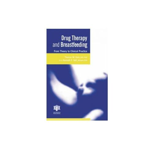 Drug Therapy and Breastfeeding: From Theory to Clinical Practice (9781842141106)