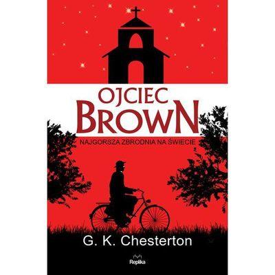 Najgorsza zbrodnia na świecie. Ojciec Brown - G.K. CHESTERTON (9788376746036)