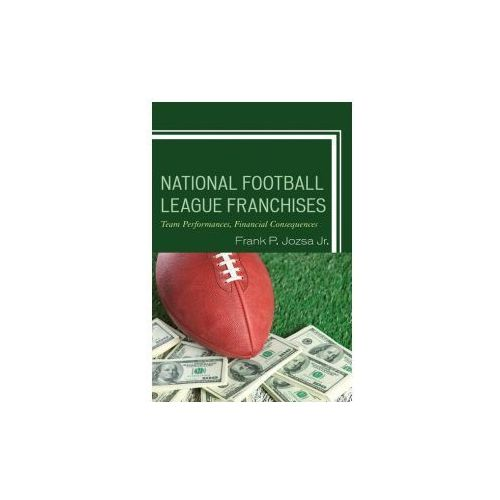 National Football League Franchises: Team Performances, Financial Consequences (9781498533942)