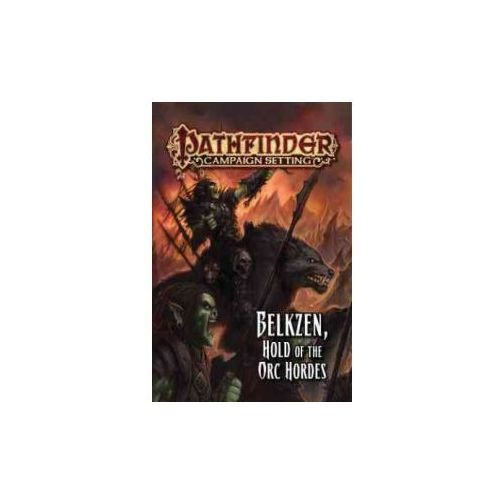 Pathfinder Campaign Setting: Belkzen, Hold of the Orc Hordes (9781601257109)