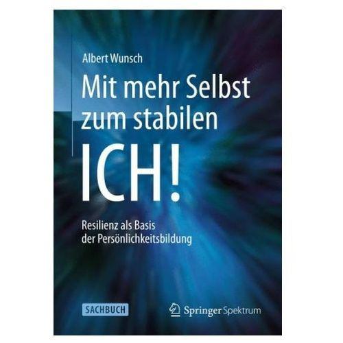 Mit Mehr Selbst Zum Stabilen Ich!: Resilienz ALS Basis Der Personlichkeitsbildung