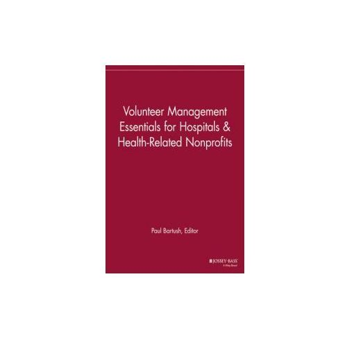 Volunteer Management Essentials for Hospitals and Health Related Nonprofits (9781118690437)