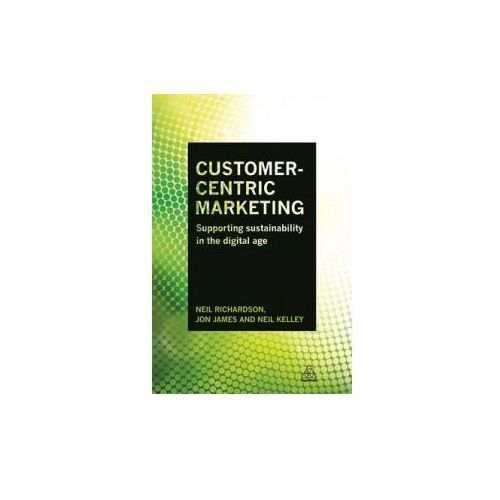 Customer-Centric Marketing: Supporting Sustainability in the Digital Age (9780749472092)