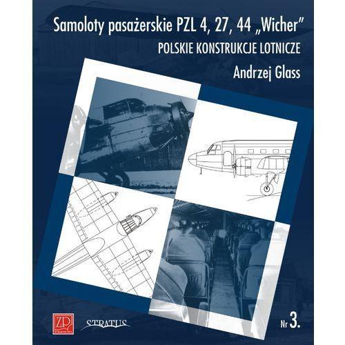 Samoloty pasażerskie PZL 4, 27, 44 `Wicher`. Polskie konstrukcje lotnicze. Zeszyt Nr 3, ZP Grupa Sp. z o.o.